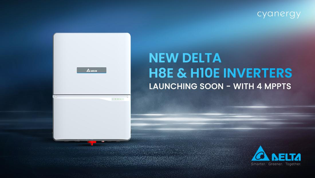 New Delta H8E & H10E inverters Launching soon - With 4 MPPTs
